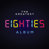 The Greatest Eighties Album by Various Artists