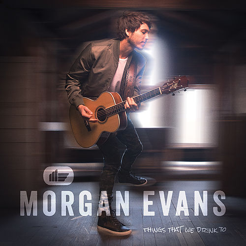 Things That We Drink To by Morgan Evans