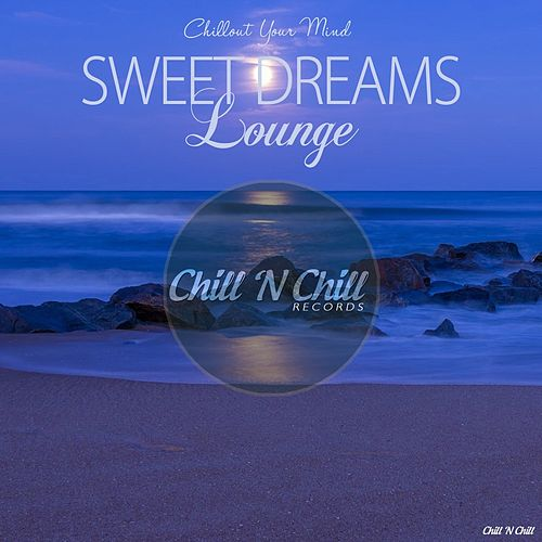 Sweet Dreams Lounge Chillout Your Mind Von Various Artists Napster