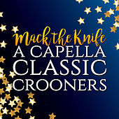 Mack the Knife: a Capella Classic Crooners de Various Artists