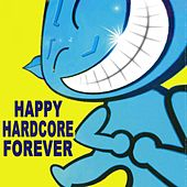 Happy Hardcore Forever de Various Artists