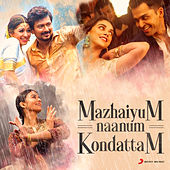 Mazhaiyum Naanum: Kondattam by Various Artists