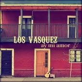 Ay Mi Amor de Los Vasquez