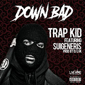 Down Bad (feat. Suigeneris) de Trap Kid