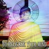 60 Release Your Mind von Entspannungsmusik