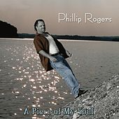 A Piece of My Soul by Phillip Rogers