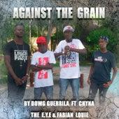 Against the Grain (feat. Chyna, Fabian Louie & The E.Y.E.) von Dowg Guerrila