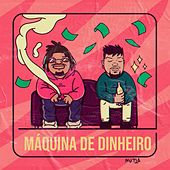Maquina de Dinheiro by Menestrel