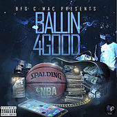 Ballin4good by BFG C-Mac