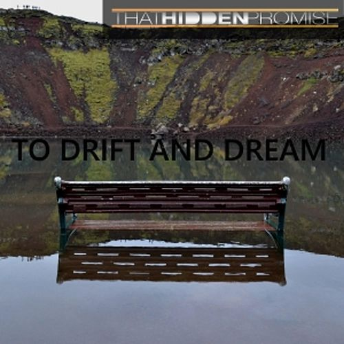 To Drift and Dream by That Hidden Promise