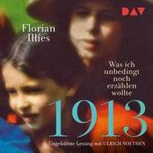 1913 - Was ich unbedingt noch erzählen wollte (Ungekürzt) von Florian Illies