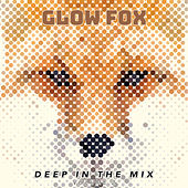Glow Fox: Deep In The Mix, Vol.2 by Various Artists