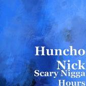 Scary Nigga Hours by HuNcHo NiCk