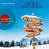 Im Schnee wird nur dem Tod nicht kalt (Autorenlesung) von Jörg Maurer