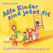Alle Kinder sind jetzt fit: 22 sportliche Kinderlieder fürs Kinderturnen von Stephen Janetzko