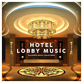 Hotel Lobby Music – Tailored Music Solutions by Various Artists