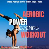 Aerobic Power Legends Workout (Musique Pour Faire Du Sport, Workout, Fitness & Courir) von Remix Sport Workout