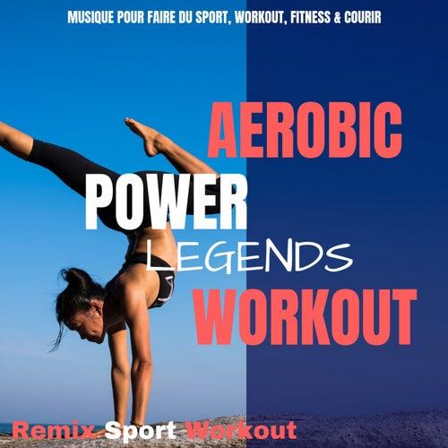 Aerobic Power Legends Workout (Musique Pour Faire Du Sport, Workout, Fitness & Courir) by Remix Sport Workout