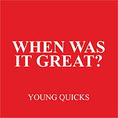 When Was It Great? by Young Quicks