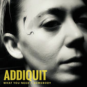 What You Need Somebody de Addiquit