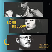 You Can Be All Kinds of Emotional (Acoustic) by The Lone Bellow