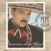 Historias de Mi Tierra de Pepe Aguilar