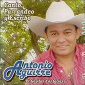 Canto, Parrandeo y Escribo de Antonio Aguirre