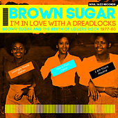 Soul Jazz Records Presents BROWN SUGAR - I'm In Love With A Dreadlocks: Brown Sugar and the Birth of Lovers Rock 1977-80 by Various Artists