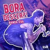 Bora Descer by Banda Eva