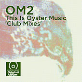 Om2 - This is Oyster Music (Club Mixes) (Deluxe Edition) by Various Artists