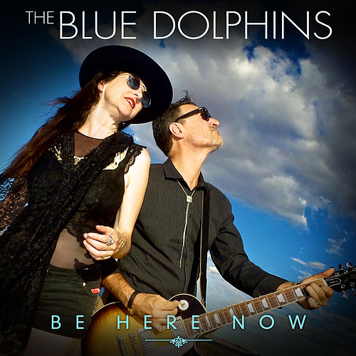Be Here Now by The Blue Dolphins