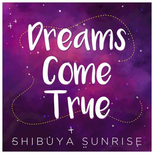 Dreams Come True by Shibuya Sunrise
