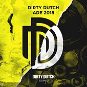 Dirty Dutch Presents ADE 2018 von Various Artists