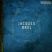 Les concerts en chansons, vol. 1 : jacques brel von Jacques Brel