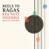 Reels to Ragas de Red Note Ensemble