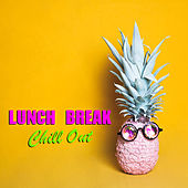 Lunch Break Chill Out by Various Artists