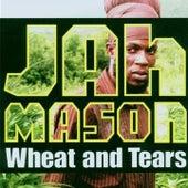 Wheat and Tears by Jah Mason