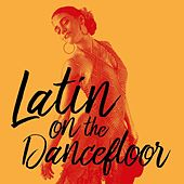 Latin On the Dancefloor von Various Artists