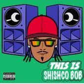 This Is Shishco BoB by Shishco Bob