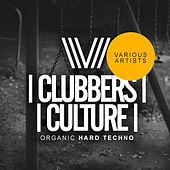 Clubbers Culture: Organic Hard Techno - EP by Various Artists