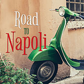 Road to Napoli Songs for Your Trip to Italy by Various Artists