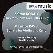 Kodály: Duo for Violin & Cello, Op. 7 - Ravel: Sonata for Violin & Cello, M. 73 by Henryk Szeryng