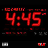 4:45 / Wake up Call (feat. Tray Geez) by Big Omeezy