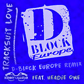 Tracksuit Love (D Block Europe Remix) by Kenny Allstar