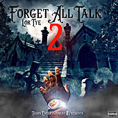Forget All Talk 2 by Lor Tye
