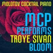 MCP Performs Troye Sivan: Bloom von Molotov Cocktail Piano