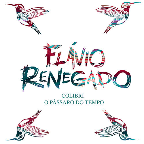 Colibri, O Pássaro do Tempo by Flávio Renegado