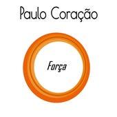Força by Paulo Coração
