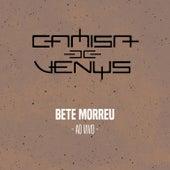 Bete Morreu (Ao Vivo) de Camisa de Vênus