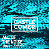 All Of The Noise (Big Data Remix) von Castlecomer